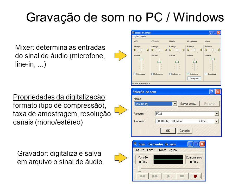 Gravação de som no PC / Windows Mixer: determina as entradas do sinal de áudio (microfone, line-in,...) Propriedades da digitalização: formato (tipo d