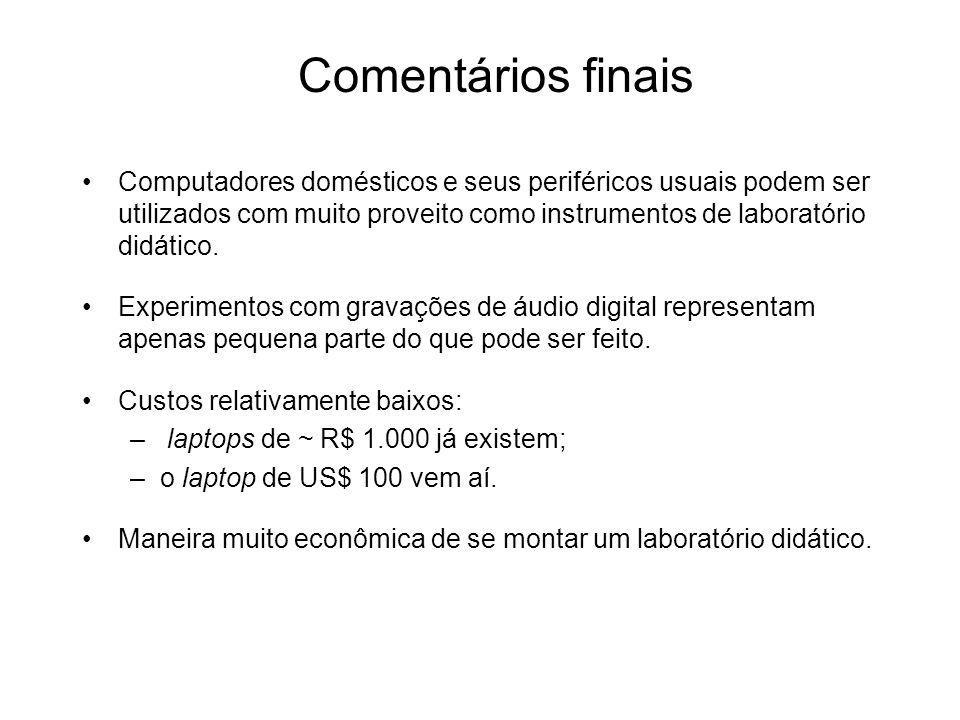 Computadores domésticos e seus periféricos usuais podem ser utilizados com muito proveito como instrumentos de laboratório didático. Experimentos com
