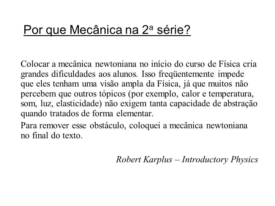Por que Mecânica na 2 a série? Colocar a mecânica newtoniana no início do curso de Física cria grandes dificuldades aos alunos. Isso freqüentemente im