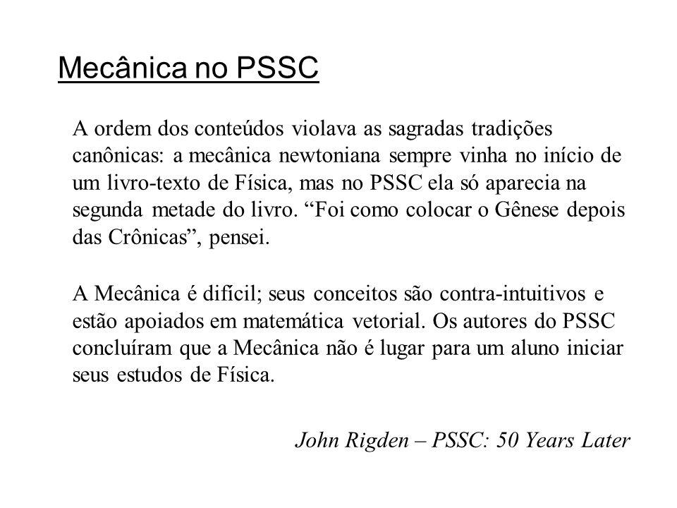 Mecânica no PSSC A ordem dos conteúdos violava as sagradas tradições canônicas: a mecânica newtoniana sempre vinha no início de um livro-texto de Físi
