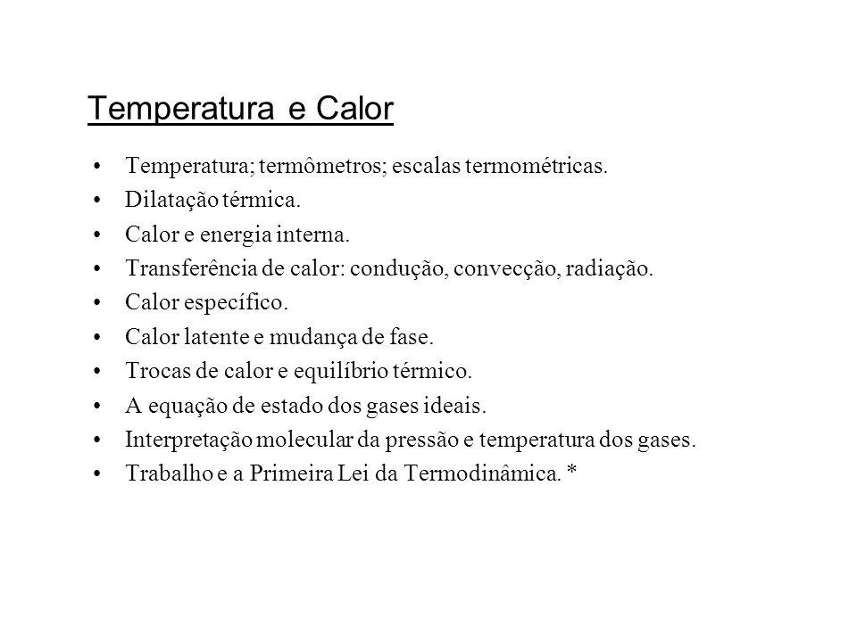 Temperatura e Calor Temperatura; termômetros; escalas termométricas. Dilatação térmica. Calor e energia interna. Transferência de calor: condução, con