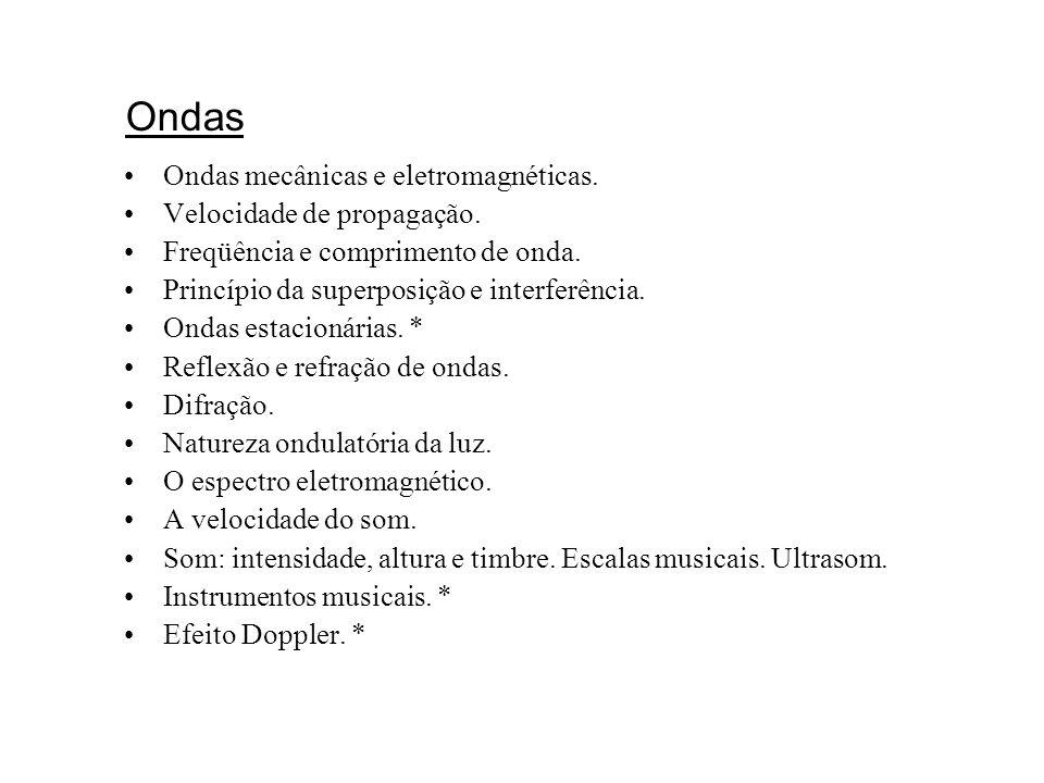Ondas Ondas mecânicas e eletromagnéticas. Velocidade de propagação. Freqüência e comprimento de onda. Princípio da superposição e interferência. Ondas