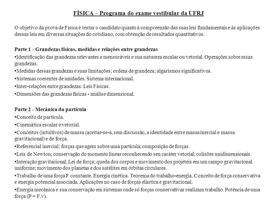 FÍSICA – Programa do exame vestibular da UFRJ O objetivo da prova de Física é testar o candidato quanto à compreensão das suas leis fundamentais e às