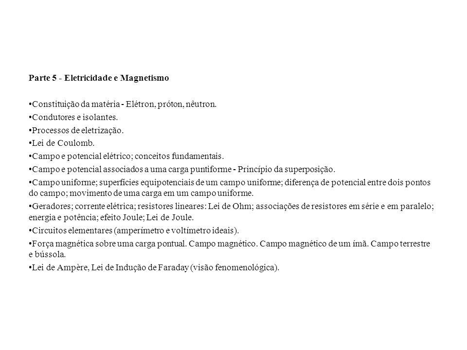 Parte 5 - Eletricidade e Magnetismo Constituição da matéria - Elétron, próton, nêutron. Condutores e isolantes. Processos de eletrização. Lei de Coulo