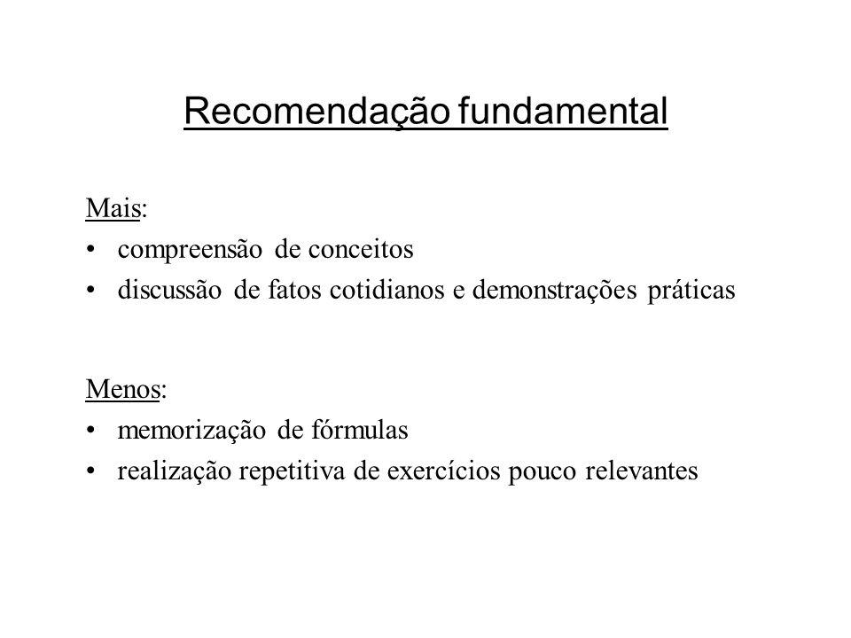 Recomendação fundamental Mais: compreensão de conceitos discussão de fatos cotidianos e demonstrações práticas Menos: memorização de fórmulas realizaç