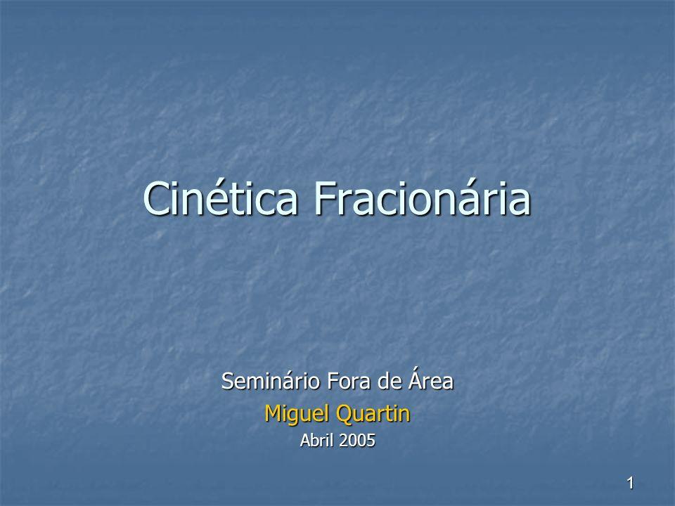 1 Cinética Fracionária Seminário Fora de Área Miguel Quartin Abril 2005