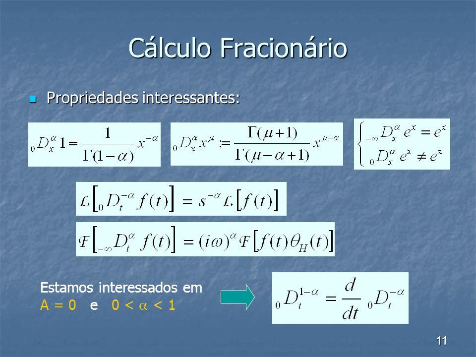11 Cálculo Fracionário Propriedades interessantes: Propriedades interessantes: Estamos interessados em A = 0 e 0 < < 1