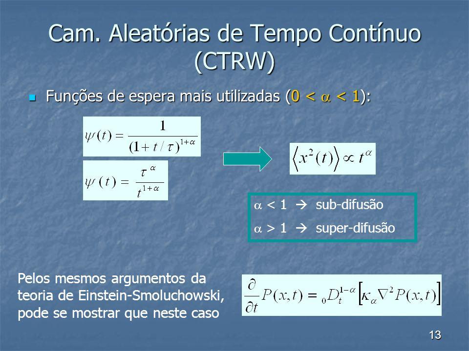 13 Cam. Aleatórias de Tempo Contínuo (CTRW) Funções de espera mais utilizadas (0 < < 1): Funções de espera mais utilizadas (0 < < 1): Pelos mesmos arg