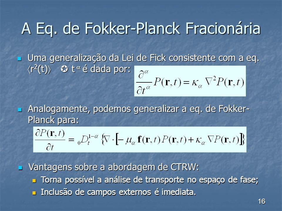 16 A Eq. de Fokker-Planck Fracionária Uma generalização da Lei de Fick consistente com a eq. r 2 (t) t é dada por: Uma generalização da Lei de Fick co