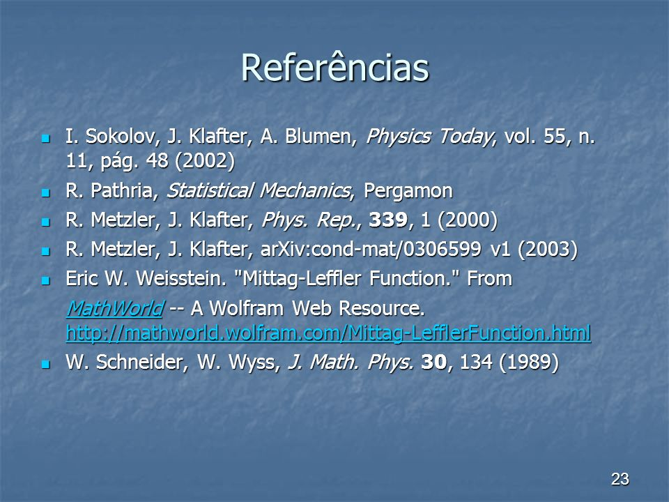 23 Referências I. Sokolov, J. Klafter, A. Blumen, Physics Today, vol. 55, n. 11, pág. 48 (2002) I. Sokolov, J. Klafter, A. Blumen, Physics Today, vol.