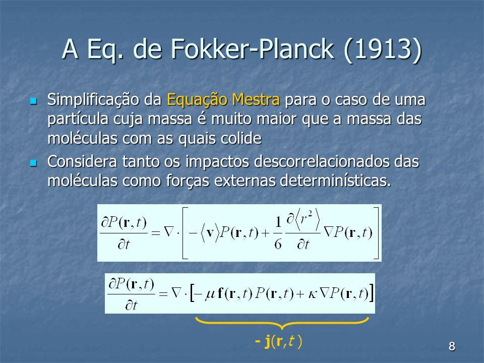 8 A Eq. de Fokker-Planck (1913) Simplificação da Equação Mestra para o caso de uma partícula cuja massa é muito maior que a massa das moléculas com as