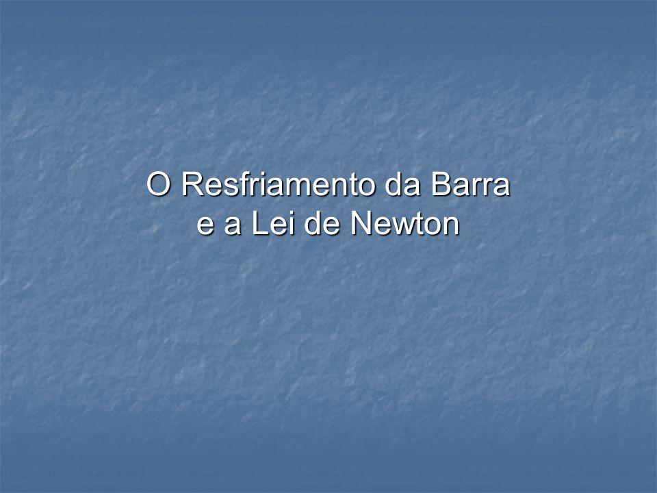 O Resfriamento da Barra e a Lei de Newton