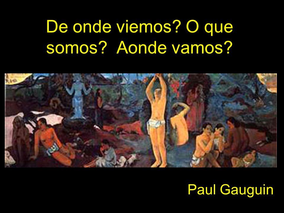 De onde viemos? O que somos? Aonde vamos? Paul Gauguin