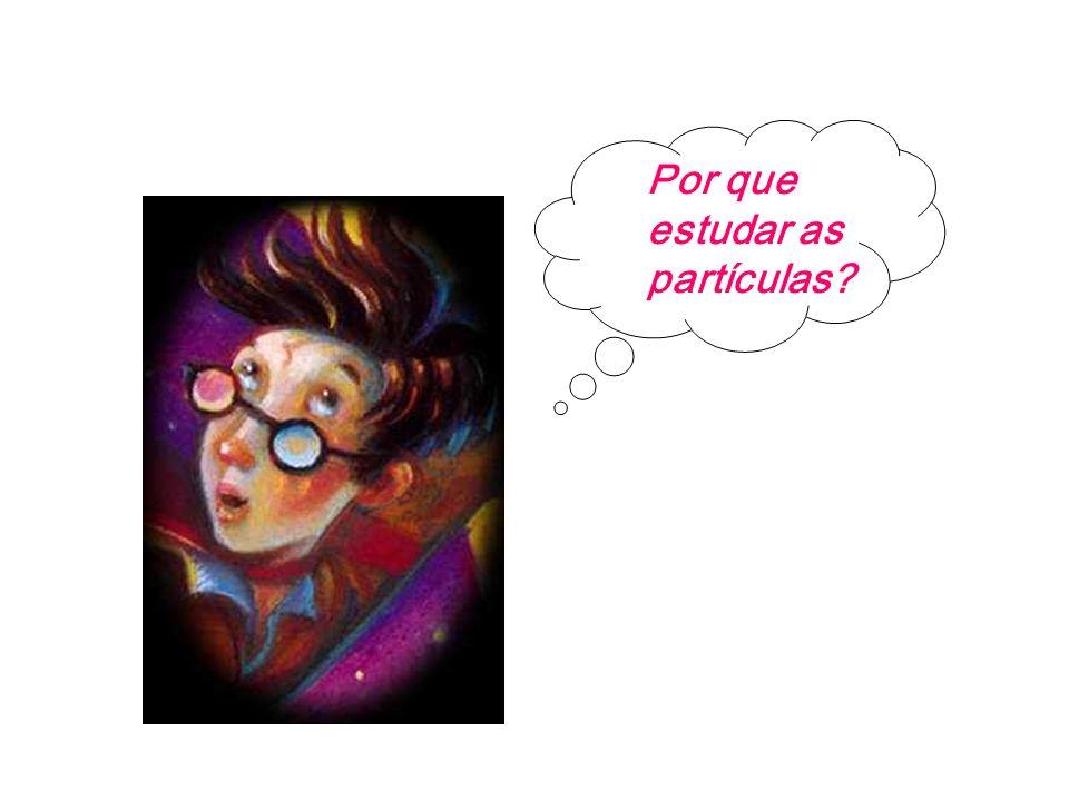 Por que estudar as partículas?