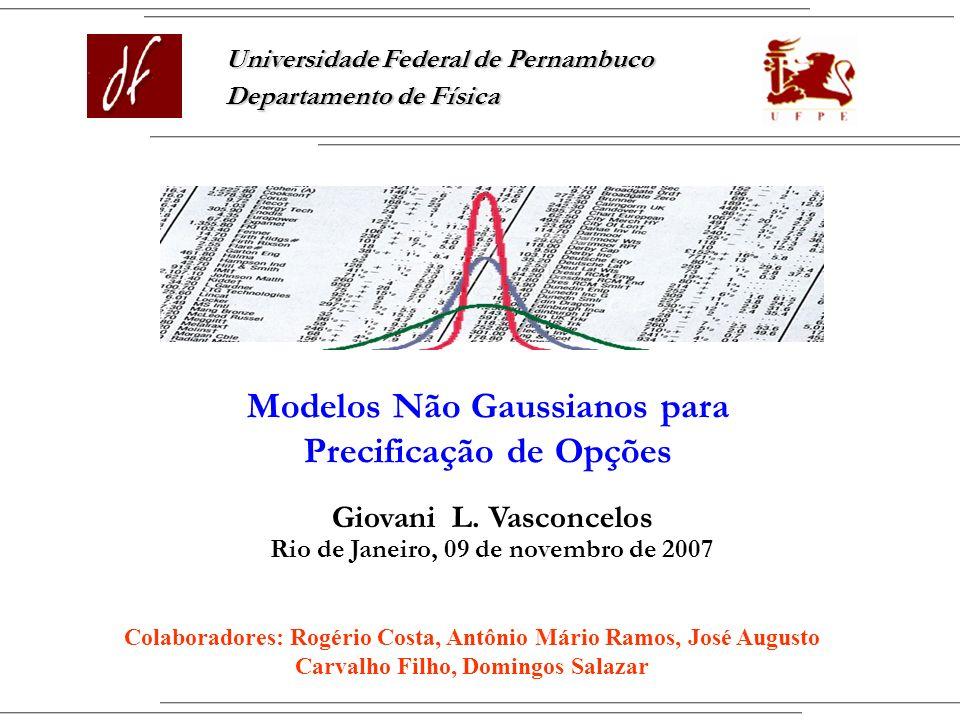 Giovani L. Vasconcelos Rio de Janeiro, 09 de novembro de 2007 Modelos Não Gaussianos para Precificação de Opções Universidade Federal de Pernambuco De
