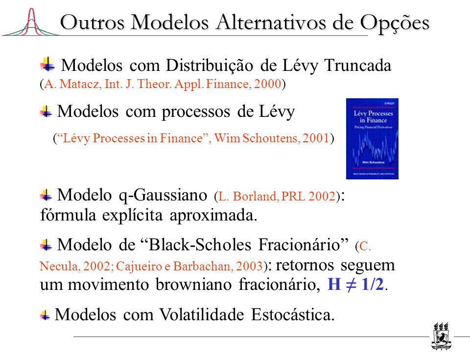 Outros Modelos Alternativos de Opções Modelos com Distribuição de Lévy Truncada (A. Matacz, Int. J. Theor. Appl. Finance, 2000) Modelos com processos