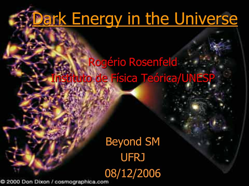 Dark Energy in the Universe Rogério Rosenfeld Instituto de Física Teórica/UNESP Beyond SM UFRJ08/12/2006