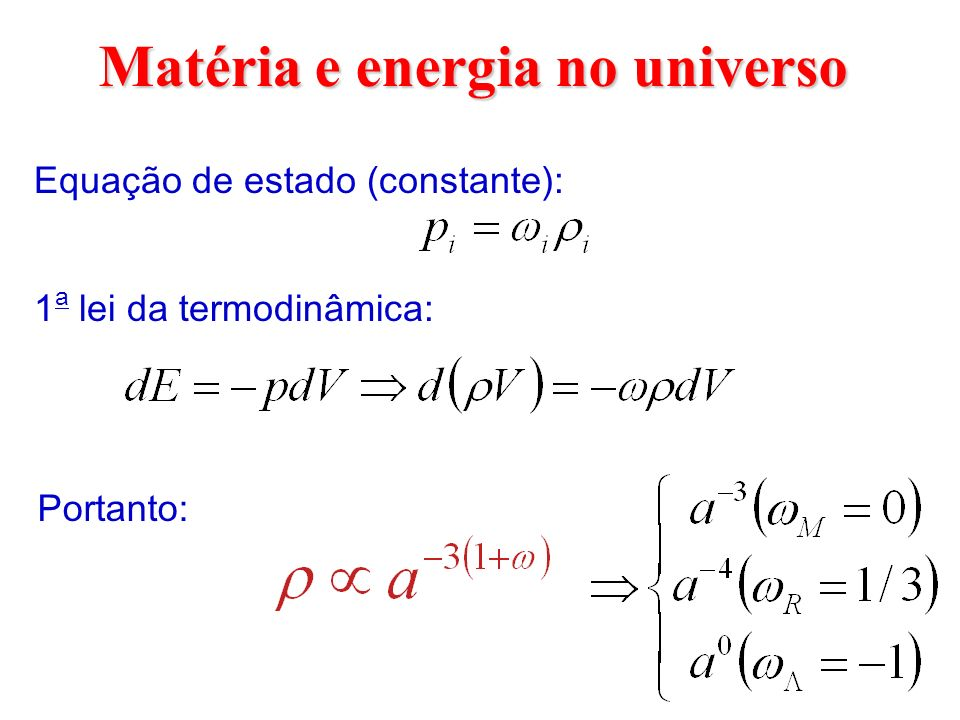 Logo, para a energia escura temos: cuja solução é: Universo com 2 fluidos sem interação: matéria escura e energia escura