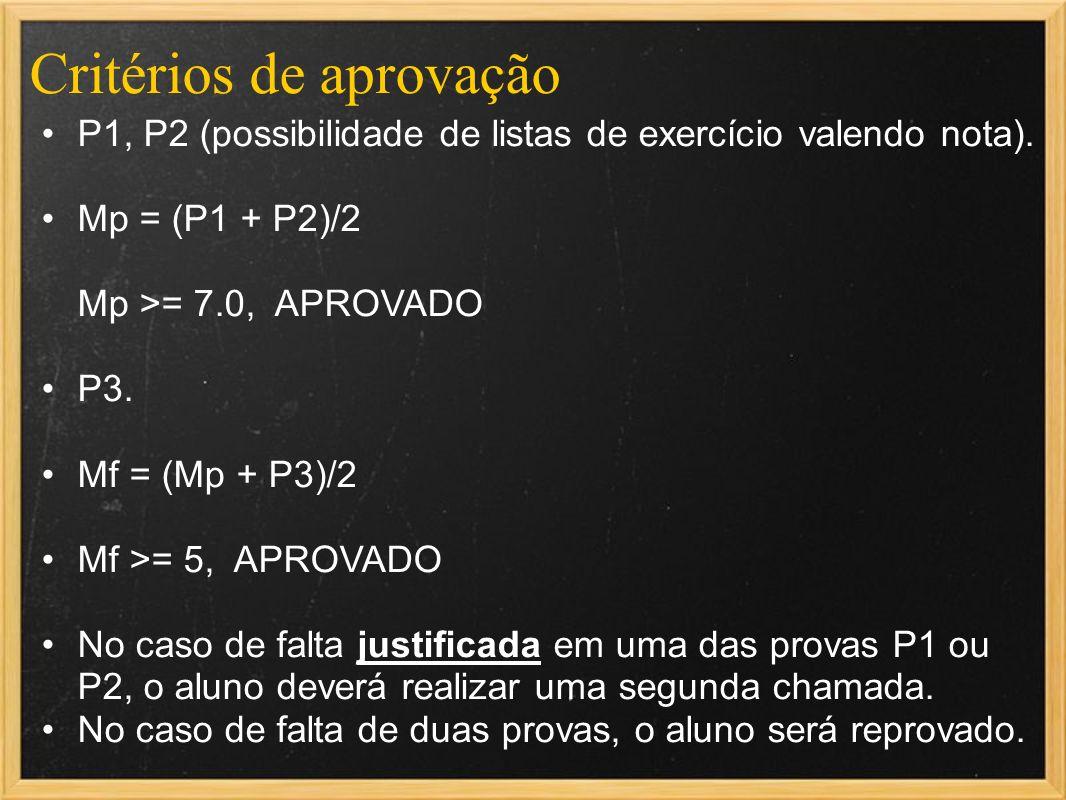 Critérios de aprovação P1, P2 (possibilidade de listas de exercício valendo nota). Mp = (P1 + P2)/2 Mp >= 7.0, APROVADO P3. Mf = (Mp + P3)/2 Mf >= 5,