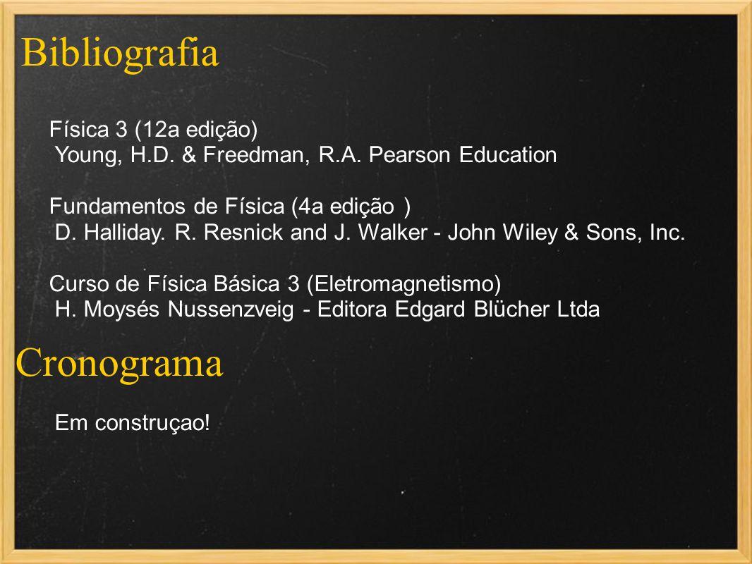 Bibliografia Física 3 (12a edição) Young, H.D. & Freedman, R.A. Pearson Education Fundamentos de Física (4a edição ) D. Halliday. R. Resnick and J. Wa