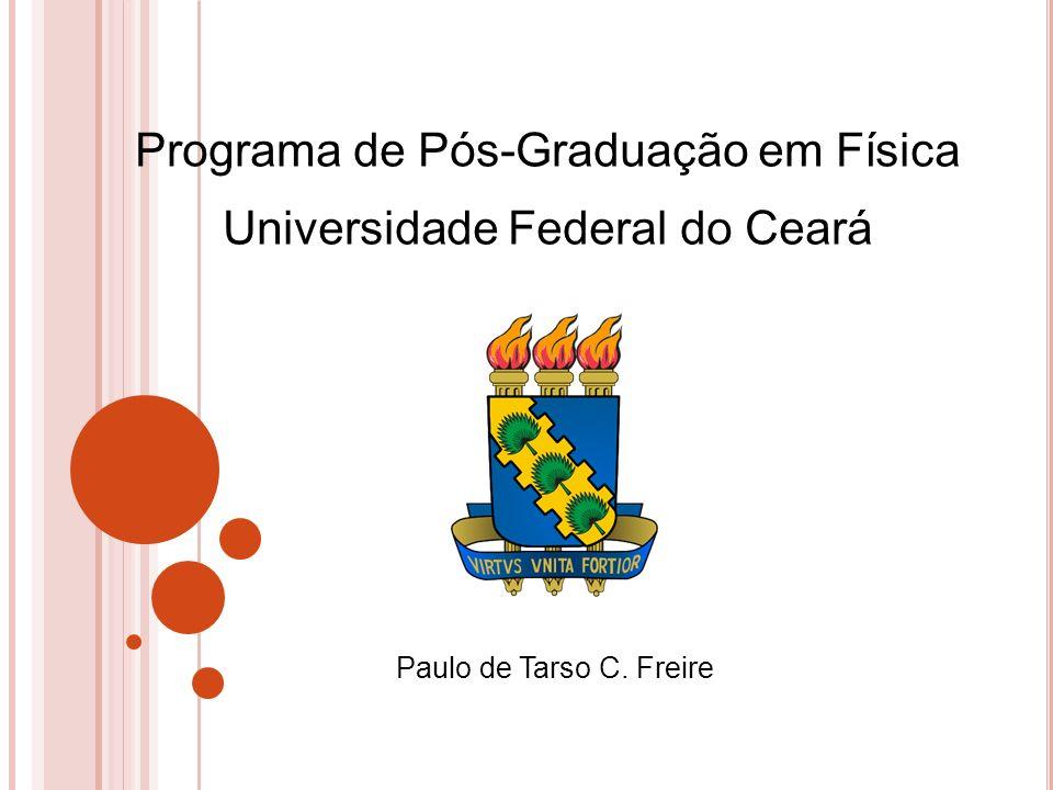 Programa de Pós-Graduação em Física Universidade Federal do Ceará Paulo de Tarso C. Freire