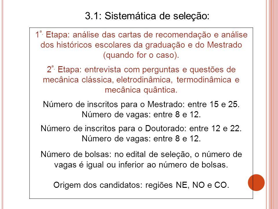 1 ª. Etapa: análise das cartas de recomendação e análise dos históricos escolares da graduação e do Mestrado (quando for o caso). 2 ª. Etapa: entrevis
