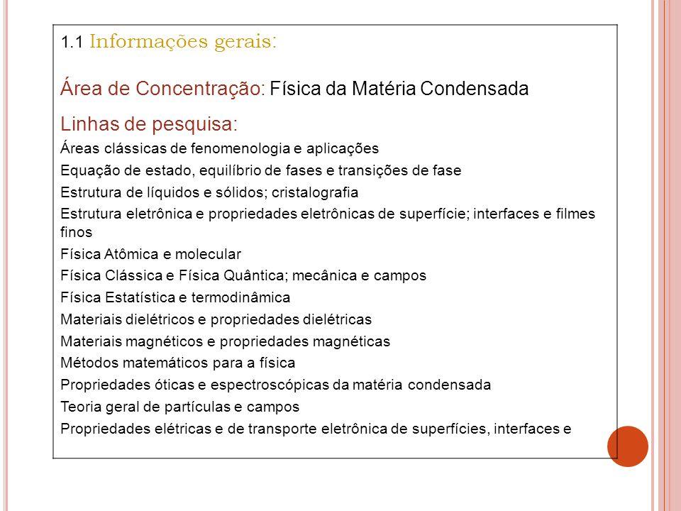 1.1 Informações gerais : Área de Concentração: Física da Matéria Condensada Linhas de pesquisa: Áreas clássicas de fenomenologia e aplicações Equação