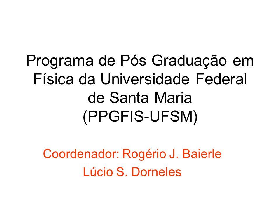 Programa de Pós Graduação em Física da Universidade Federal de Santa Maria (PPGFIS-UFSM) Coordenador: Rogério J. Baierle Lúcio S. Dorneles
