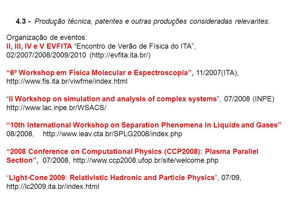 4.3 - Produção técnica, patentes e outras produções consideradas relevantes. Organização de eventos: II, III, IV e V EVFITA Encontro de Verão de Físic