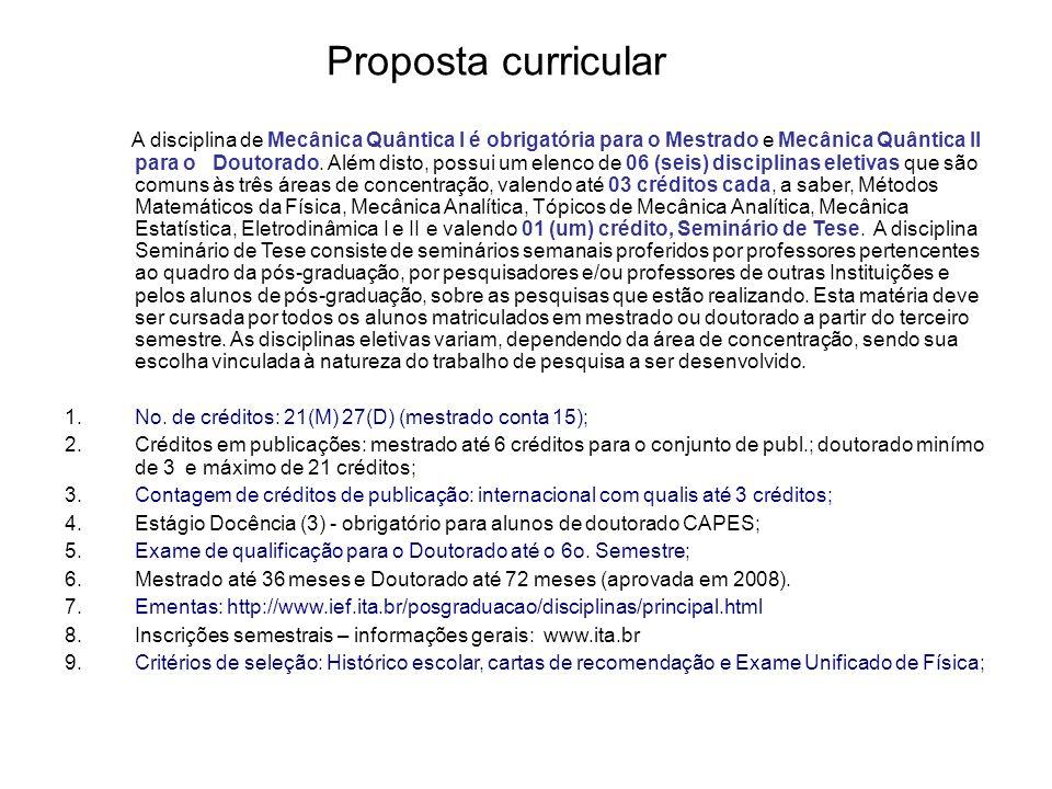 Proposta curricular A disciplina de Mecânica Quântica I é obrigatória para o Mestrado e Mecânica Quântica II para o Doutorado.