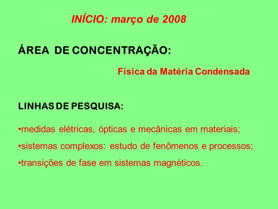 ÁREA DE CONCENTRAÇÃO: Física da Matéria Condensada LINHAS DE PESQUISA: medidas elétricas, ópticas e mecânicas em materiais; sistemas complexos: estudo