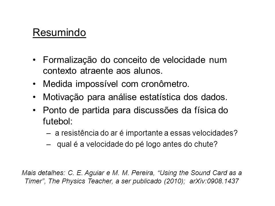 Resumindo Formalização do conceito de velocidade num contexto atraente aos alunos. Medida impossível com cronômetro. Motivação para análise estatístic