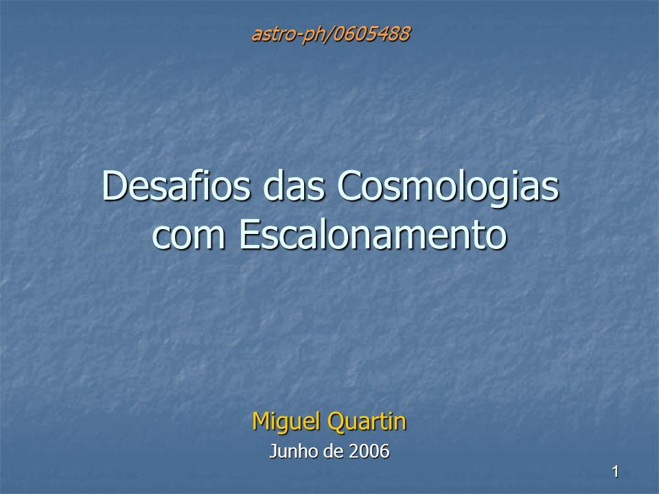 1 Desafios das Cosmologias com Escalonamento Miguel Quartin Junho de 2006 astro-ph/0605488