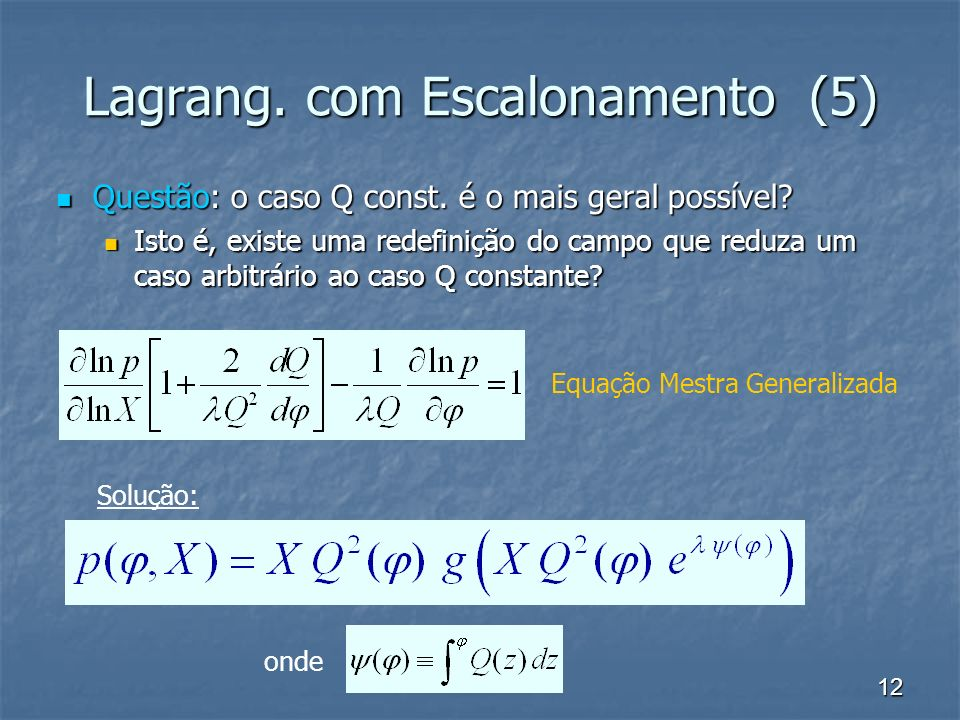 12 Lagrang. com Escalonamento (5) Questão: o caso Q const.