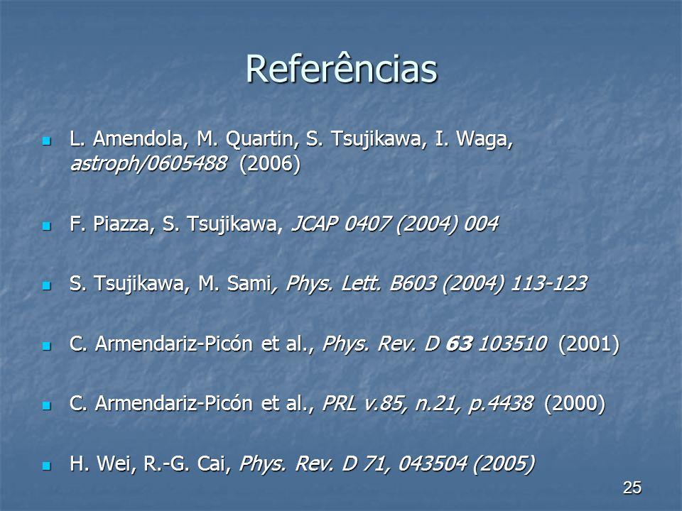 25 Referências L. Amendola, M. Quartin, S. Tsujikawa, I.