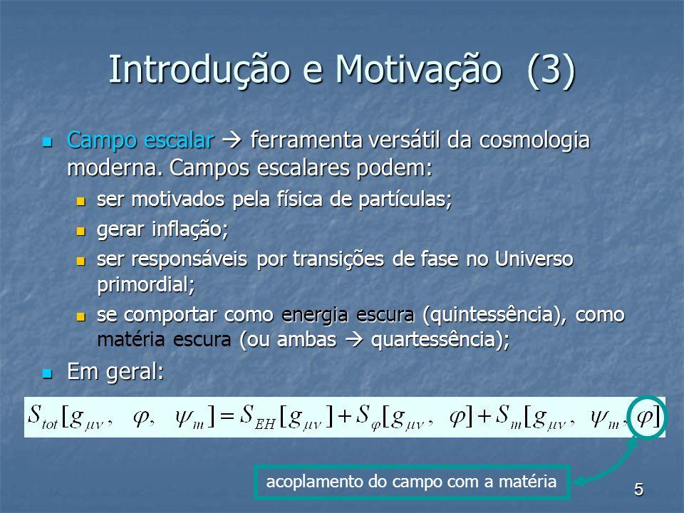 5 Introdução e Motivação (3) Campo escalar ferramenta versátil da cosmologia moderna.