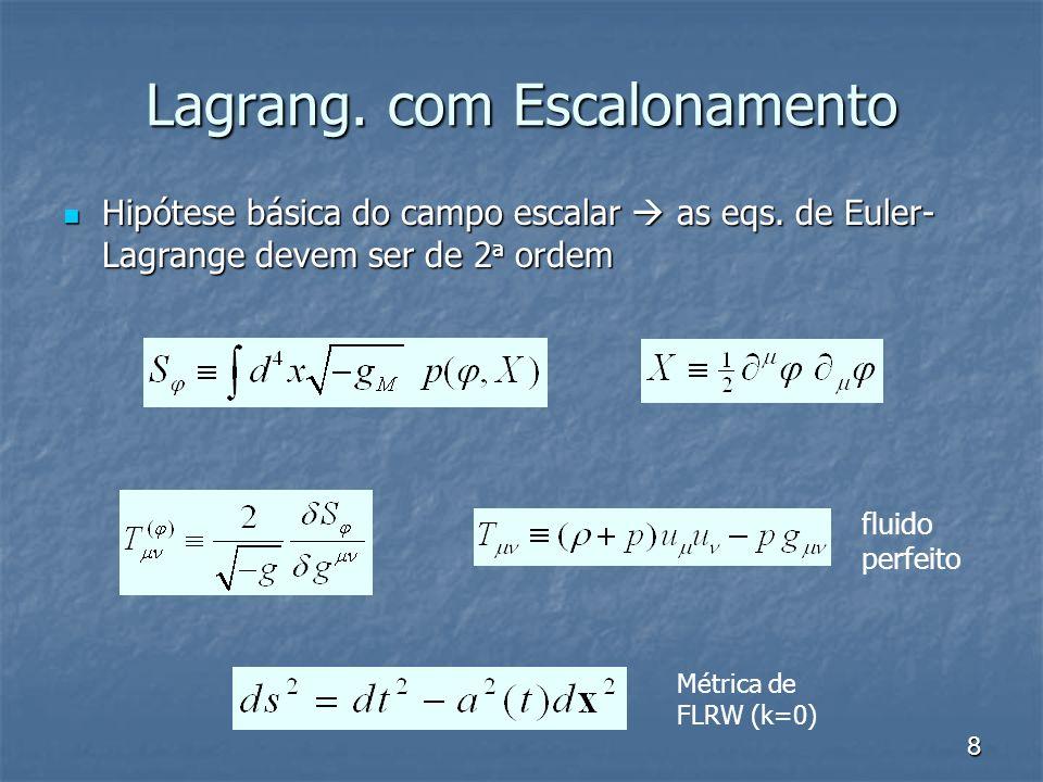 8 Lagrang. com Escalonamento fluido perfeito Hipótese básica do campo escalar as eqs.