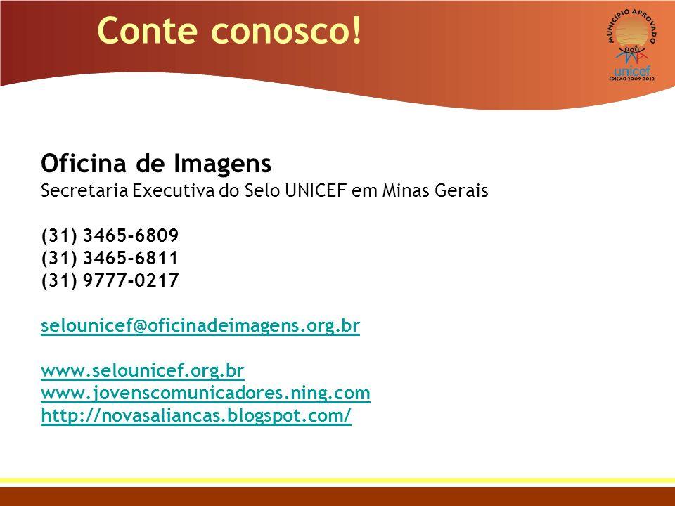 Conte conosco! Oficina de Imagens Secretaria Executiva do Selo UNICEF em Minas Gerais (31) 3465-6809 (31) 3465-6811 (31) 9777-0217 selounicef@oficinad