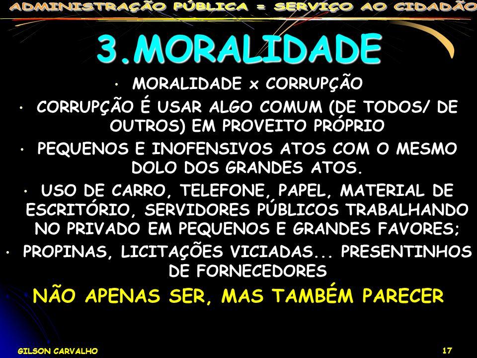 GILSON CARVALHO 17 3.MORALIDADE MORALIDADE x CORRUPÇÃO CORRUPÇÃO É USAR ALGO COMUM (DE TODOS/ DE OUTROS) EM PROVEITO PRÓPRIO PEQUENOS E INOFENSIVOS AT