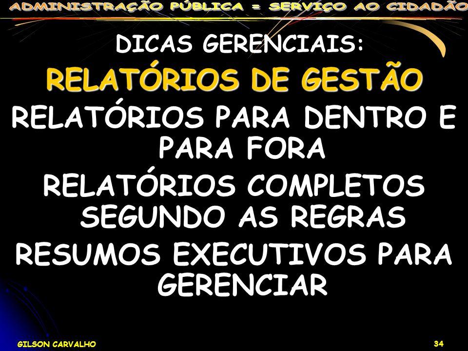 GILSON CARVALHO 34 DICAS GERENCIAIS: RELATÓRIOS DE GESTÃO RELATÓRIOS PARA DENTRO E PARA FORA RELATÓRIOS COMPLETOS SEGUNDO AS REGRAS RESUMOS EXECUTIVOS