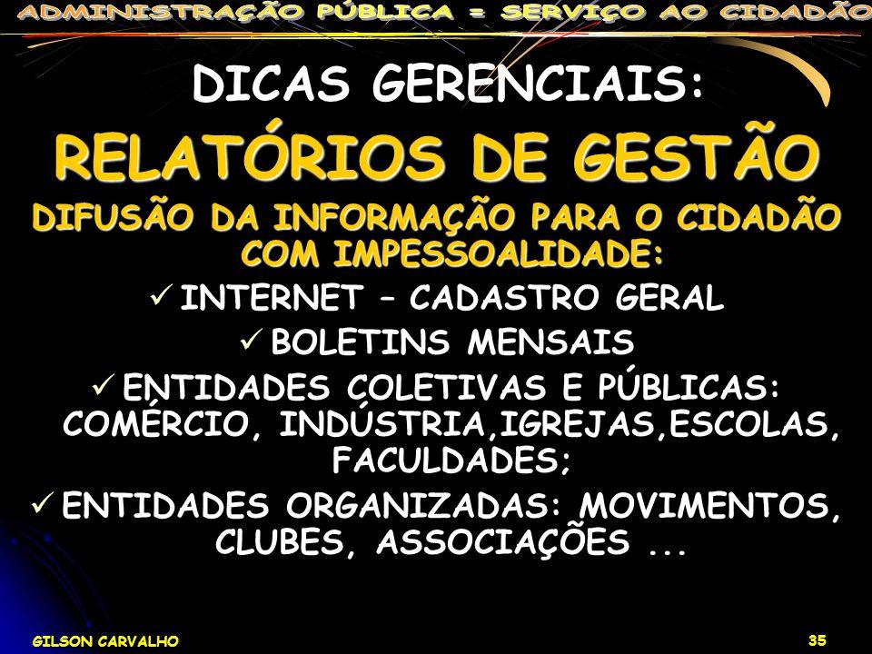 GILSON CARVALHO 35 DICAS GERENCIAIS: RELATÓRIOS DE GESTÃO DIFUSÃO DA INFORMAÇÃO PARA O CIDADÃO COM IMPESSOALIDADE: INTERNET – CADASTRO GERAL BOLETINS