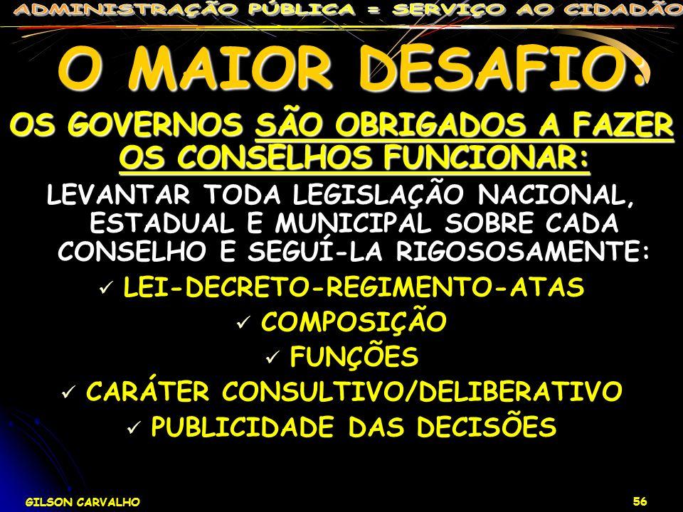 GILSON CARVALHO 56 O MAIOR DESAFIO: O MAIOR DESAFIO: OS GOVERNOS SÃO OBRIGADOS A FAZER OS CONSELHOS FUNCIONAR: LEVANTAR TODA LEGISLAÇÃO NACIONAL, ESTA
