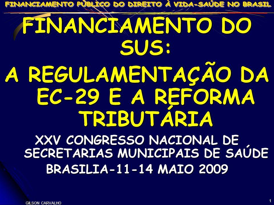 GILSON CARVALHO 1 FINANCIAMENTO DO SUS: A REGULAMENTAÇÃO DA EC-29 E A REFORMA TRIBUTÁRIA XXV CONGRESSO NACIONAL DE SECRETARIAS MUNICIPAIS DE SAÚDE BRA