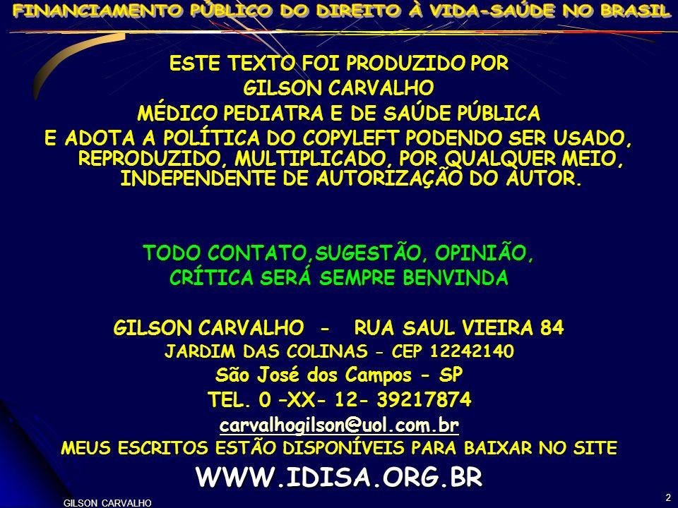 GILSON CARVALHO 2 ESTE TEXTO FOI PRODUZIDO POR GILSON CARVALHO MÉDICO PEDIATRA E DE SAÚDE PÚBLICA E ADOTA A POLÍTICA DO COPYLEFT PODENDO SER USADO, RE