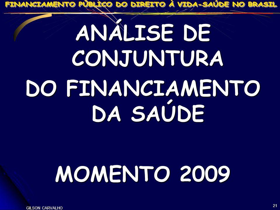 GILSON CARVALHO 21 ANÁLISE DE CONJUNTURA DO FINANCIAMENTO DA SAÚDE MOMENTO 2009