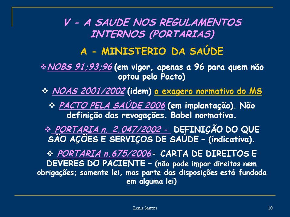 Lenir Santos 10 V - A SAUDE NOS REGULAMENTOS INTERNOS (PORTARIAS) A - MINISTERIO DA SAÚDE NOBS 91;93;96 (em vigor, apenas a 96 para quem não optou pelo Pacto) NOAS 2001/2002 (idem) o exagero normativo do MS PACTO PELA SAÚDE 2006 (em implantação).