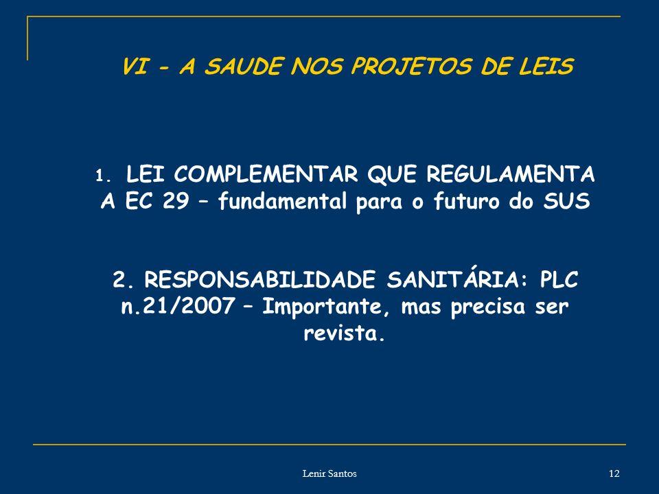 Lenir Santos 12 VI - A SAUDE NOS PROJETOS DE LEIS 1. LEI COMPLEMENTAR QUE REGULAMENTA A EC 29 – fundamental para o futuro do SUS 2. RESPONSABILIDADE S