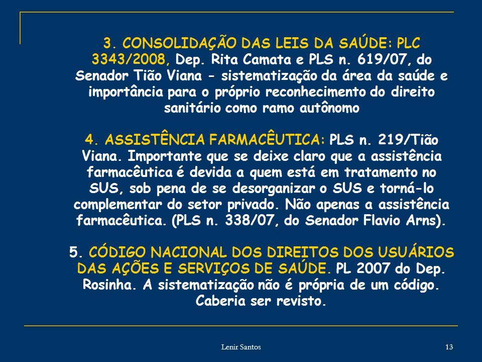 Lenir Santos 13 3. CONSOLIDAÇÃO DAS LEIS DA SAÚDE: PLC 3343/2008, Dep. Rita Camata e PLS n. 619/07, do Senador Tião Viana - sistematização da área da