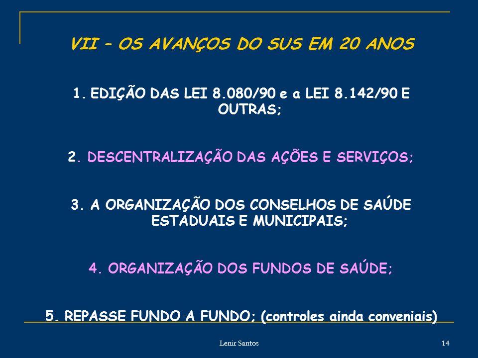 Lenir Santos 14 VII – OS AVANÇOS DO SUS EM 20 ANOS 1.EDIÇÃO DAS LEI 8.080/90 e a LEI 8.142/90 E OUTRAS; 2.