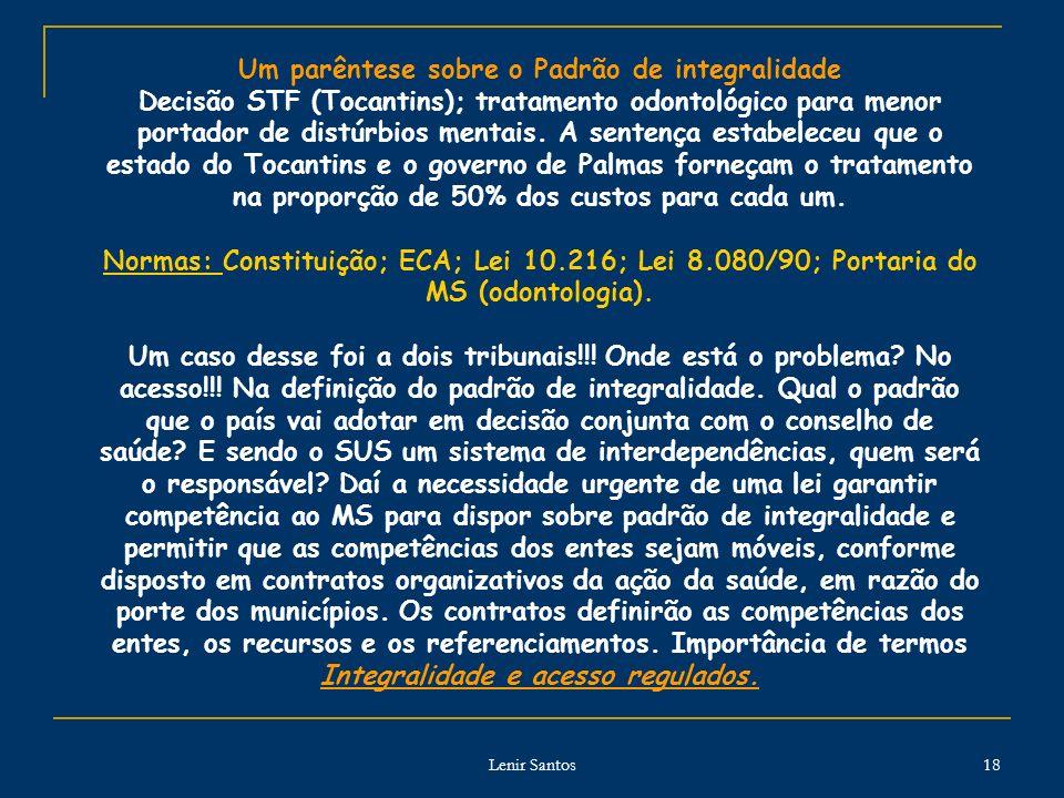 Lenir Santos 18 Um parêntese sobre o Padrão de integralidade Decisão STF (Tocantins); tratamento odontológico para menor portador de distúrbios mentais.